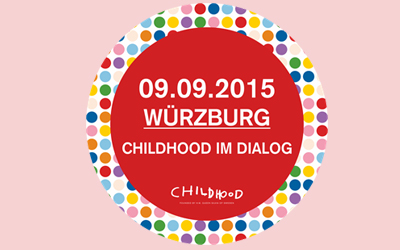 Childhood im Dialog am 09. September in Würzburg